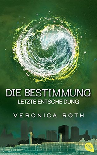Die Bestimmung 03 - Letzte Entscheidung: Roth, Veronica