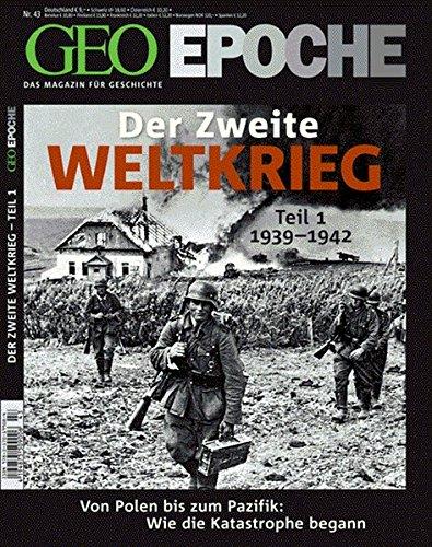 GEO Epoche Nr. 43 ; Der Zweite Weltkrieg, Teil 1: 1939-1942. - Albig, Jörg-Uwe