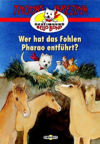 9783570207550: Geheimhund Bello Bond 02. Wer hat das Fohlen Pharao entführt? ( Ab 8 J.).