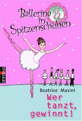 Ballerina in Spitzenschuhen: Wer tanzt, gewinnt: Beatrice Masini