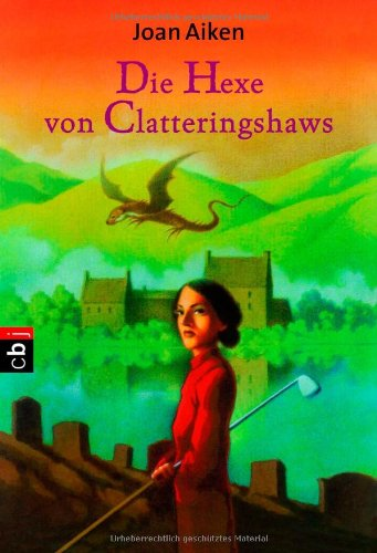 Die Hexe von Clatteringshaws (9783570217368) by Aiken, Joan