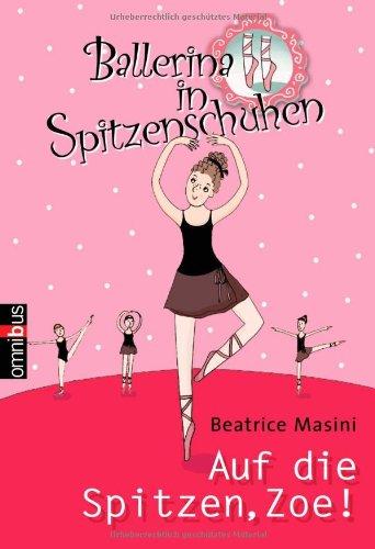 Ballerina in Spitzenschuhen - Auf die Spitzen,: Masini, Beatrice