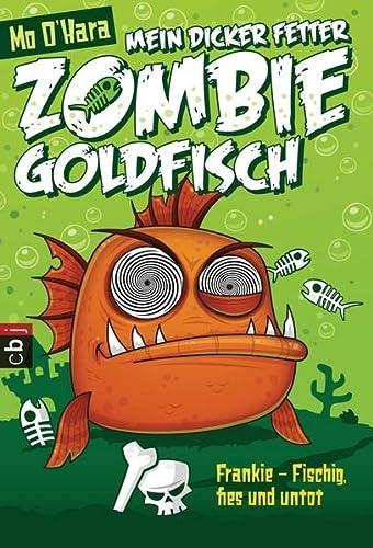 9783570225813: Mein dicker fetter Zombie-Goldfisch: Frankie - Fischig, fies und untot
