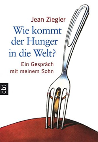 9783570300596: Wie kommt der Hunger in die Welt? cbt: Ein Gespr�ch mit meinem Sohn
