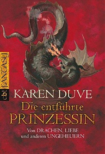 9783570304709: Die entf�hrte Prinzessin. Von Drachen, Liebe und anderen Ungeheuern