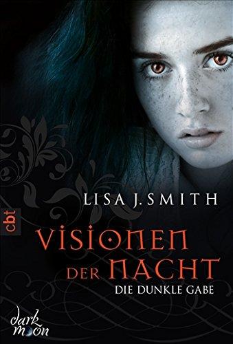 Visionen der Nacht - Die dunkle Gabe - J. Smith, Lisa