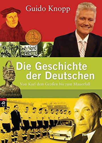 9783570400272: Die Geschichte der Deutschen: Von Karl dem Großen bis zum Mauerfall