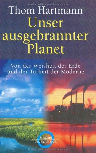 9783570500118: Unser ausgebrannter Planet. Von der Weisheit der Erde und der Torheit der Moderne.
