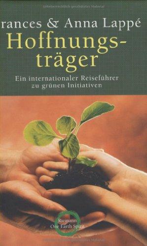 Hoffnungsträger. Ein internationaler Reiseführer zu grünen Initiativen. (3570500217) by Frances Moore Lappe; Anna Lappe