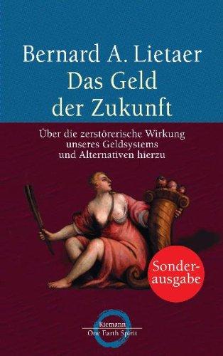 Das Geld der Zukunft. Sonderausgabe.: Lietaer, Bernard A.