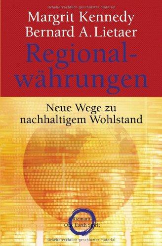 Regionalwährungen: Neue Wege zu nachhaltigem Wohlstand: Kennedy, Margrit, Lietaer,