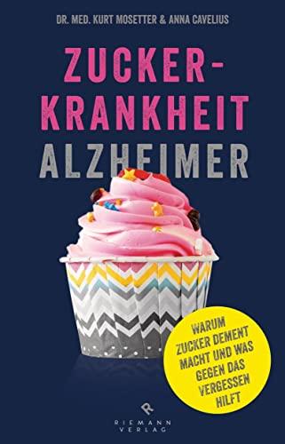9783570501948: Zuckerkrankheit Alzheimer: Warum Zucker dement macht und was gegen das Vergessen hilft