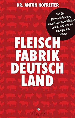 9783570502020: Fleischfabrik Deutschland: Wie die Massentierhaltung unsere Lebensgrundlagen zerstört und was wir dagegen tun können