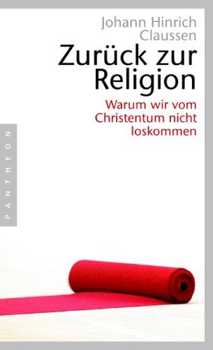 9783570550144: Zurück zur Religion: Warum wir vom Christentum nicht loskommen