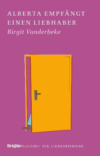 Alberta empfängt einen Liebhaber: BRIGITTE Liebesromane: Vanderbeke, Birgit: