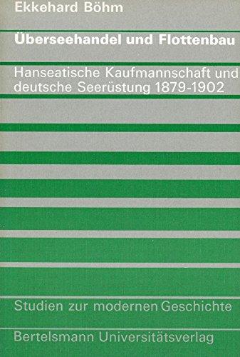 Überseehandel und Flottenbau : hanseat. Kaufmannschaft u. dt. Seerüstung 1879 - 1902. ...