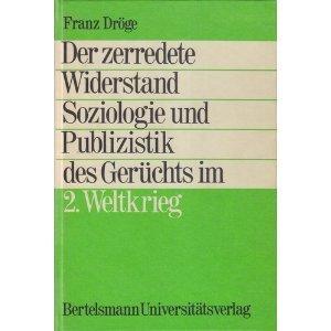 Der zerredete Widerstand: Zur Soziologie u. Publizistik d. Geruchts im 2. Weltkrieg (German Edition...