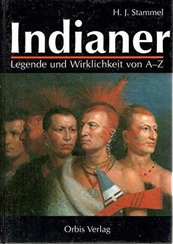 Der Indianer. Legende und Wirklichkeit von A: Stammel, Heinz J