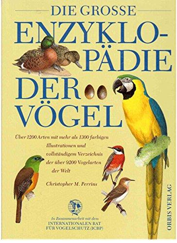 9783572007028: Die grosse Enzyklopädie der Vögel. Über 1200 Arten mit mehr als 3800 farbigen Illustrationen und vollständigen Verzeichnissen der über 9200 Vogelarten der Welt