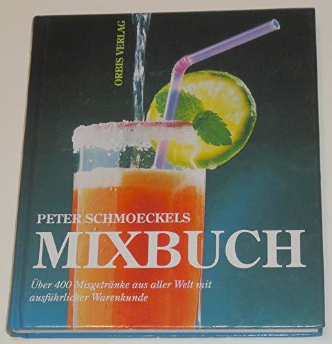 9783572007646: Peter Schmöckels Mixbuch. Über 400 Mixgetränke aus aller Welt mit ausführlicher Warenkunde