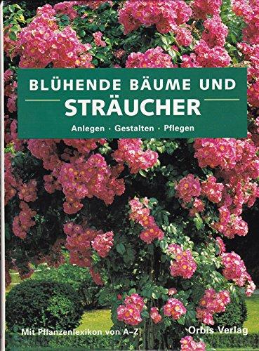 9783572008261: Blühende Bäume und Sträucher. Anlegen, Gestalten, Pflegen