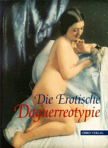 Die erotische Daguerreotypie. Sammlung Uwe Scheid.: Romer, Grant B.;