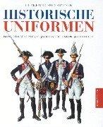 Historische Uniformen. Napoleonische Zeit - 18. Jahrhundert und 19. Jahrhundert.: Funcken, Liliane,...