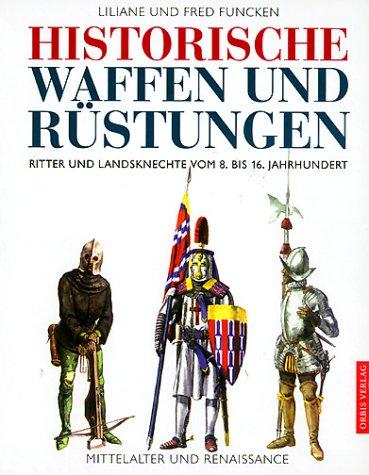 Historische Waffen und Rüstungen. (3572013089) by Funcken, Liliane; Funcken, Fred