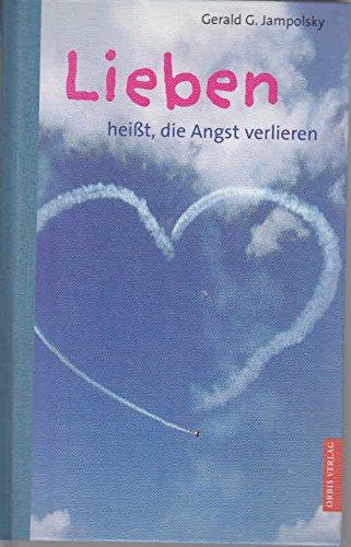 Lieben heißt die Angst verlieren. (3572013372) by Jampolsky, Gerald G.; Keeler, Jack