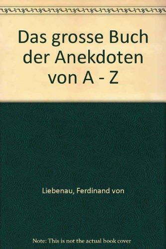 Das grosse Buch der Anekdoten von A - Z: Liebenau, Ferdinand von.