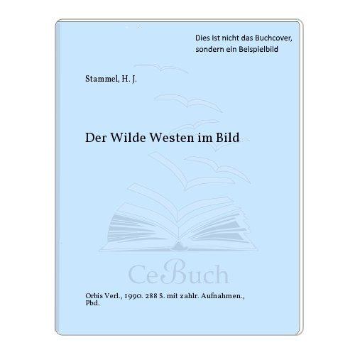 Der Wilde Westen im Bild: Stammel, Heinz J