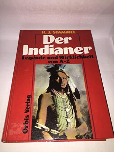 Indianer. Legende und Wirklichkeit von A -: Stammel, Heinz J