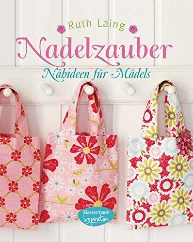 Nadelzauber : Nähideen für Mädels / Ruth Laing - Laing, Ruth