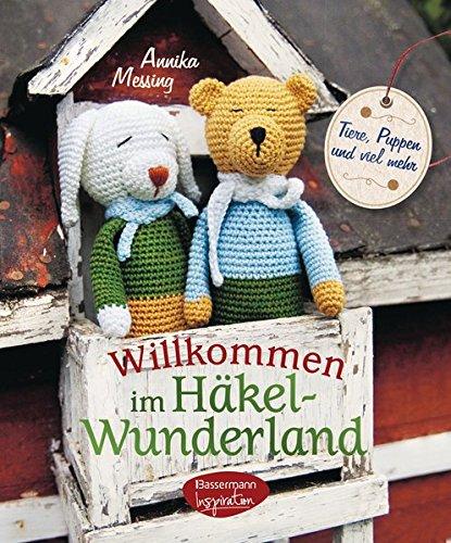 9783572080878: Willkommen im Häkel-Wunderland: Tiere, Puppen und viel mehr zum Häkeln