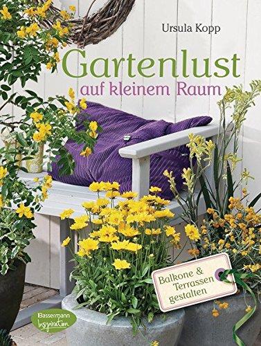 9783572081295: Gartenlust auf kleinem Raum: Balkone und Terrassen gestalten