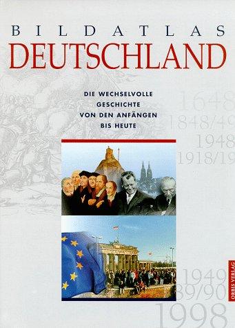 Bildatlas Deutschland: Von den Anfangen bis heute