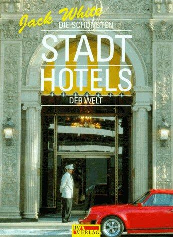 Die schönsten Stadt-Hotels der Welt. Jack White.: White, Jack und