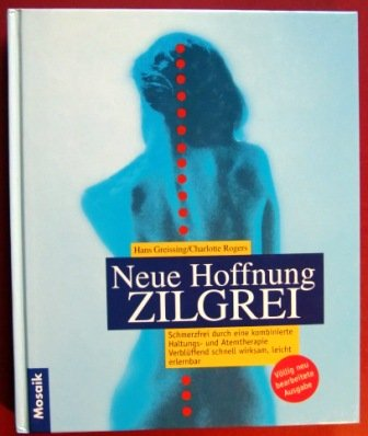 9783576007833: Neue Hoffnung - Zilgrei. Schmerzfrei durch eine kombinierte Haltungs- und Atemtherapie