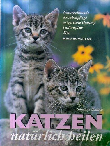9783576102705: Katzen natürlich heilen. Naturheilkunde - Krankenpflege - artgerechte Haltung - Fallbeispiele - Tips