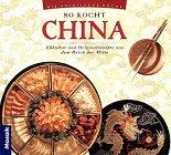 9783576107892: So kocht China. Esskultur und Originalrezepte aus dem Reich der Mitte