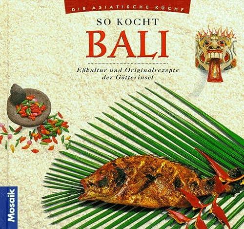 9783576107946: So kocht Bali. Esskultur und Originalrezepte der G�tterinseln