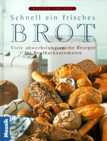 9783576111325: Schnell ein frisches Brot. Viele abwechslungsreiche Rezepte für den Brotbackautomaten
