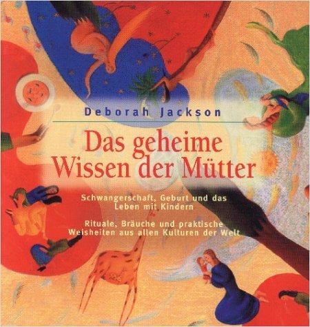 Das geheime Wissen der Mütter. (9783576112285) by Jackson, Deborah