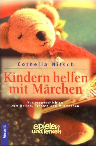 9783576112322: Kindern helfen mit Märchen. Vorlesegeschichten zum Heilen, Trösten und Mutmachen.
