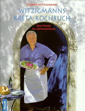 9783576112711: Witzigmanns Kreta- Kochbuch. Neue Rezepte des Jahrhundertkochs.