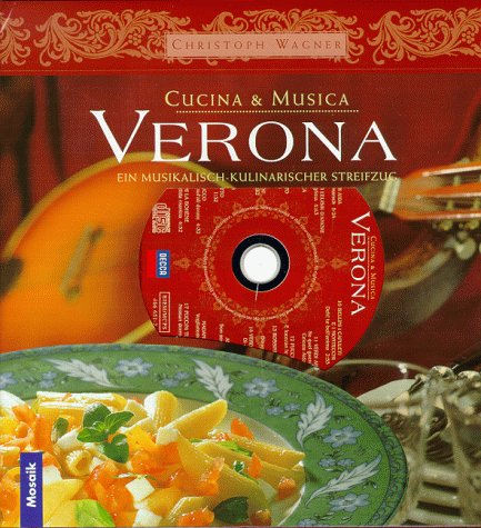 Verona: Ein musikalisch-kulinarischer Streifzug (inkl. CD) (Cucina: Christoph Wagner