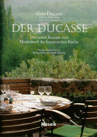 Der Ducasse. Die besten Rezepte vom Meisterkoch der französischen Küche. (3576113274) by Alain Ducasse; Linda Dannenberg