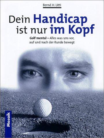 9783576113282: Dein Handicap ist nur im Kopf. Golf mental - alles was uns vor, auf und nach ...