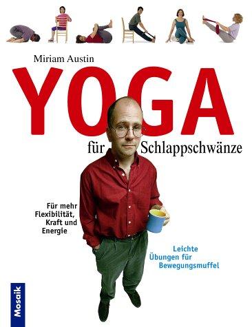 Yoga für Schlappschwänze. Leichte Übungen für Bewegungsmuffel. (357611548X) by Barry Kaplan; Miriam Austin