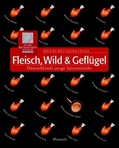 Fleisch, Wild & Geflügel: Jeunes Restaurateurs, Hrsg